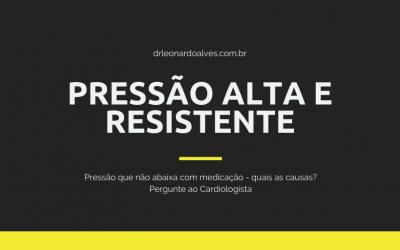 Pressão Alta Resistente – Hipertensão Difícil de Baixar