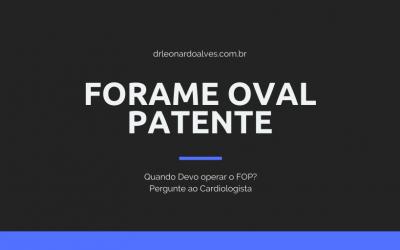 Quando operar o Forame Oval Patente?