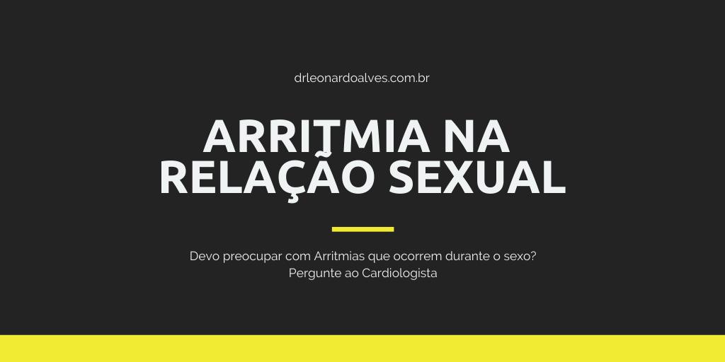 Arritmia na Relação Sexual! É Grave?